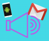 Notifications sonores gmail Android
